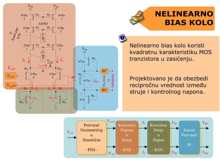 Nelinearno bias kolo koristi kvadratnu karakteristiku MOS tranzistora u zasienju.