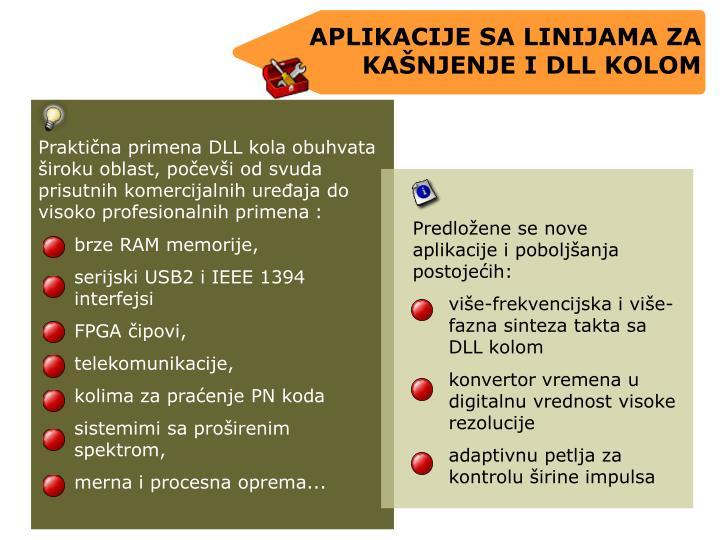 Praktina primena DLL kola obuhvata iroku oblast, poevi od svuda prisutnih komercijalnih ureaja do visoko profesionalnih primena