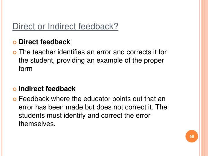 Direct or Indirect feedback?