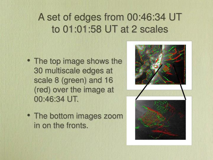 A set of edges from 00:46:34 UT to 01:01:58 UT at 2 scales