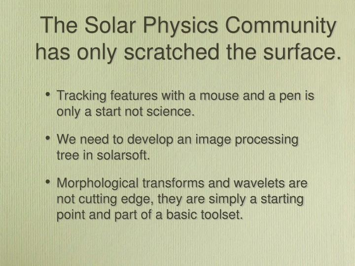 The Solar Physics Community has only scratched the surface.