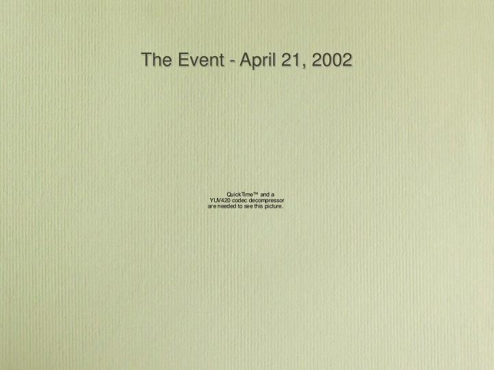 The Event - April 21, 2002