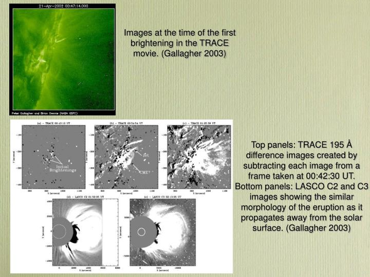 Images at the time of the first brightening in the TRACE movie. (Gallagher 2003)