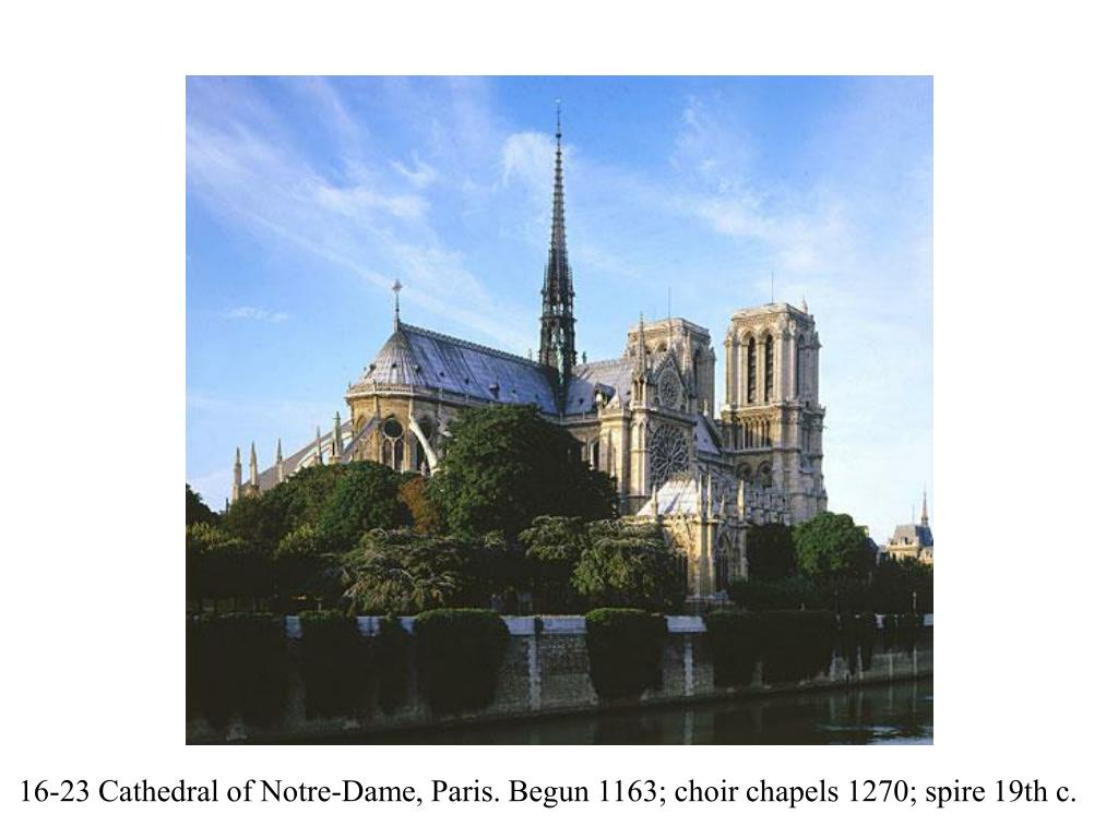 16-23 Cathedral of Notre-Dame, Paris. Begun 1163; choir chapels 1270; spire 19th c.