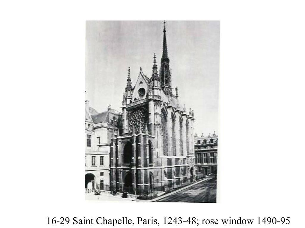 16-29 Saint Chapelle, Paris, 1243-48; rose window 1490-95