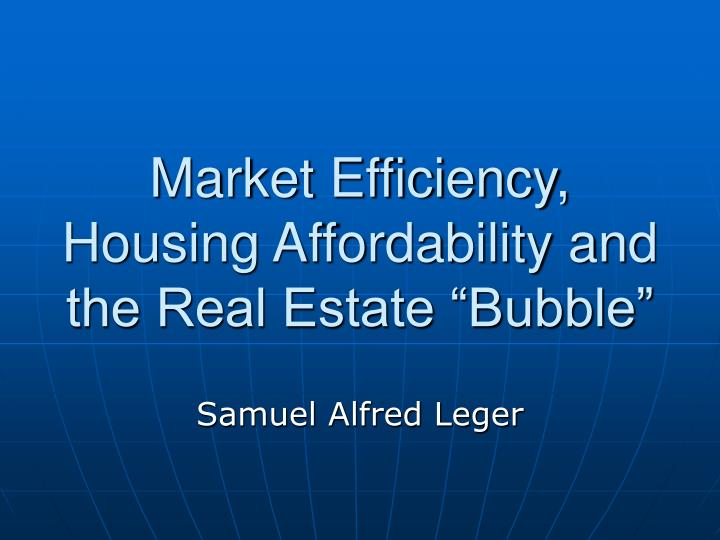 """Market Efficiency, Housing Affordability and the Real Estate """"Bubble"""""""