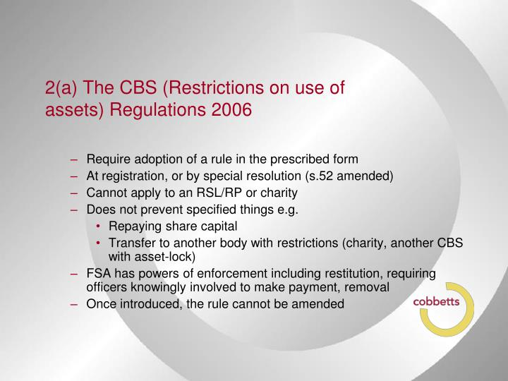 2(a) The CBS (Restrictions on use of assets) Regulations 2006
