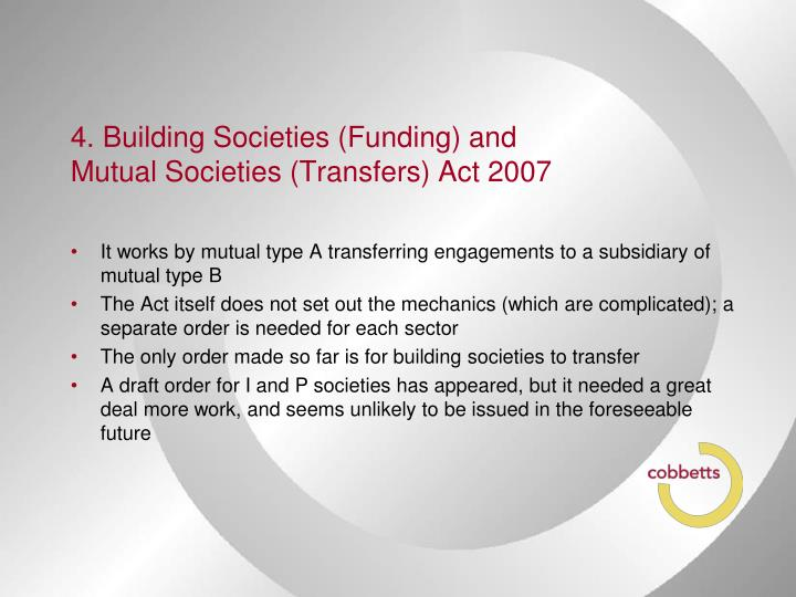 4. Building Societies (Funding) and Mutual Societies (Transfers) Act 2007