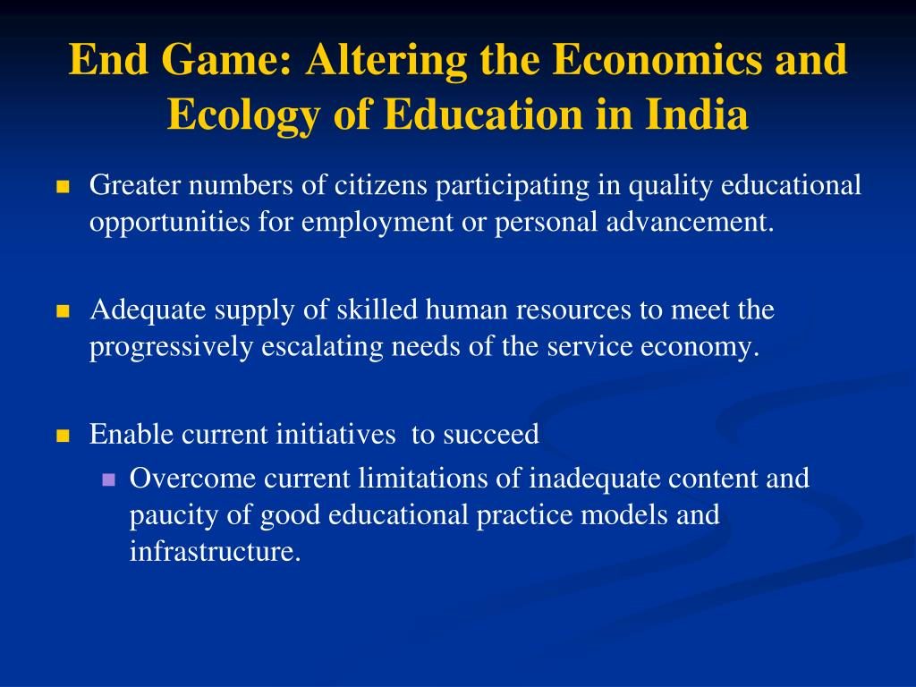End Game: Altering the Economics and Ecology of Education in India