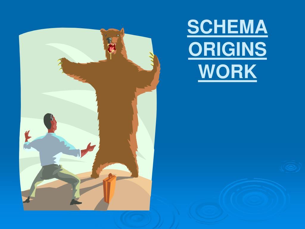 SCHEMA ORIGINS WORK