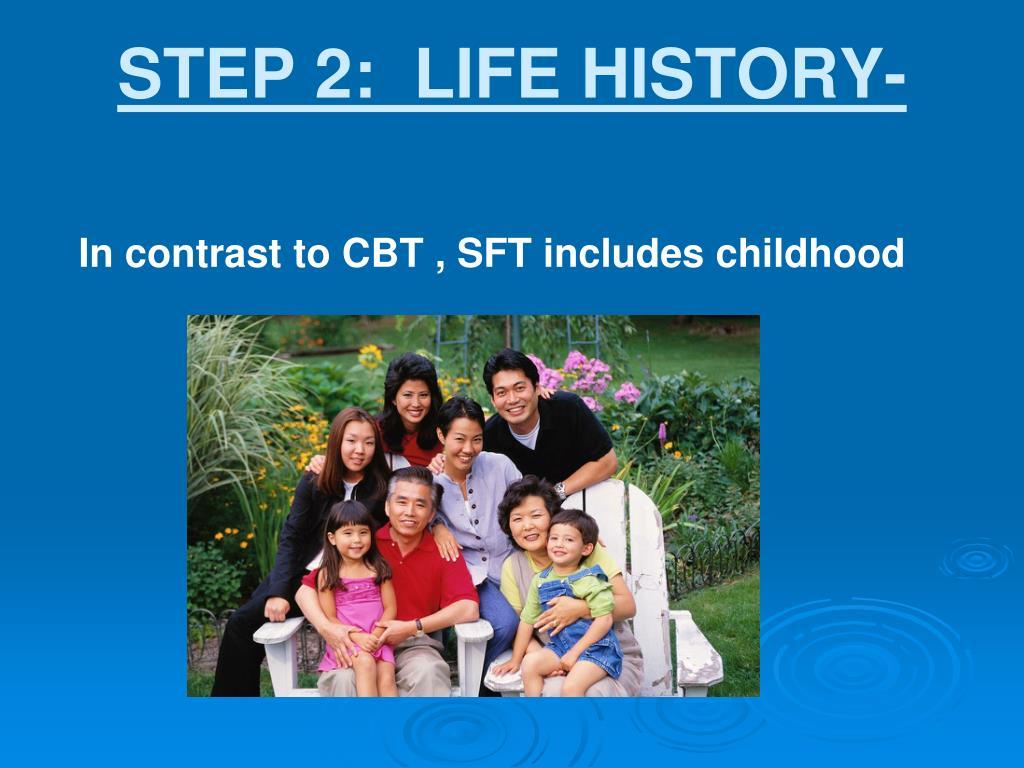 STEP 2:  LIFE HISTORY-
