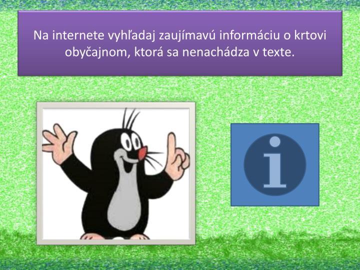 Na internete vyhľadaj zaujímavú informáciu o krtovi obyčajnom, ktorá sa nenachádza v texte.