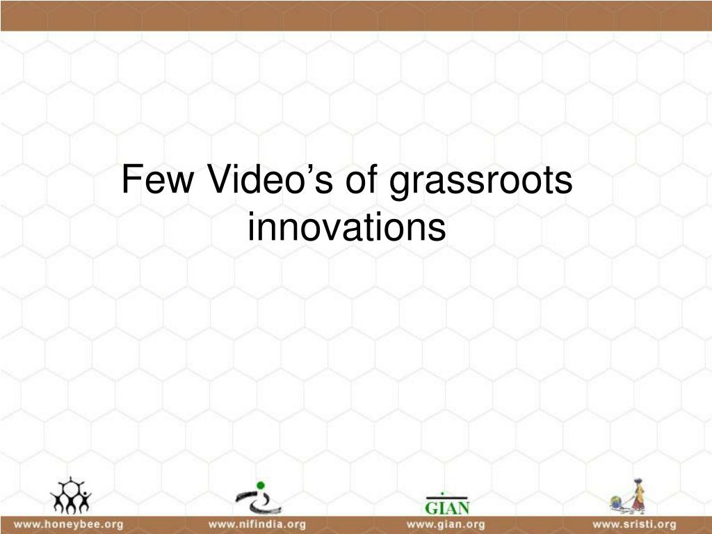Few Video's of grassroots innovations