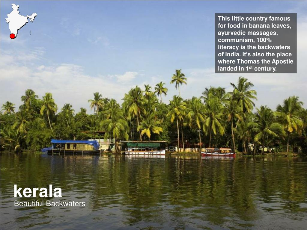 This little country famous for food in banana leaves, ayurvedic massages, communism, 100% literacy is the backwaters of India. It's also the place where Thomas the Apostle landed in 1