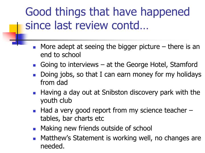 Good things that have happened since last review contd…