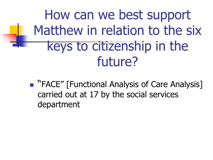 How can we best support Matthew in relation to the six keys to citizenship in the future?