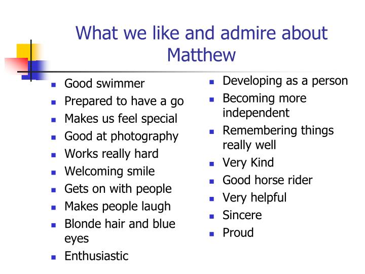 What we like and admire about matthew