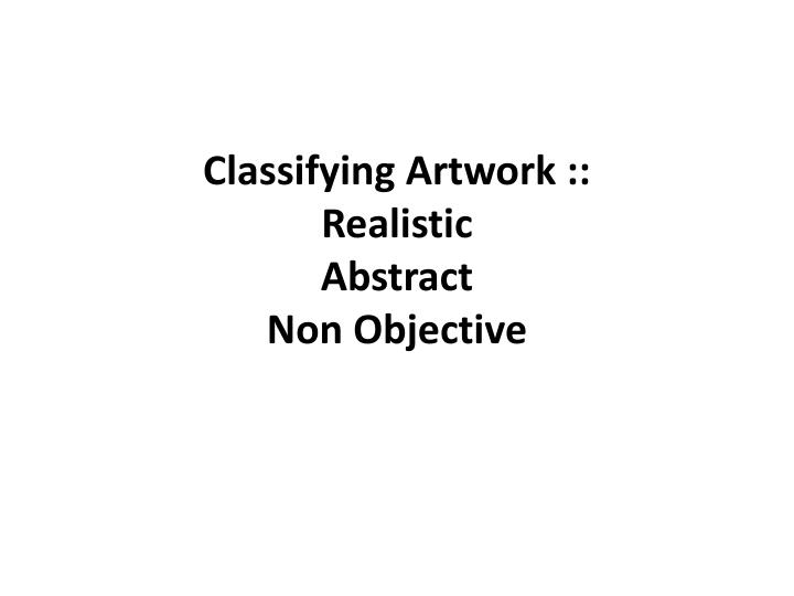 Classifying artwork realistic abstract non objective