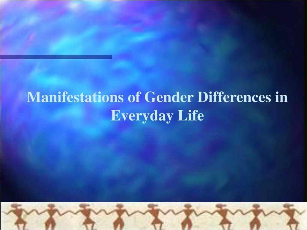 Manifestations of Gender Differences in