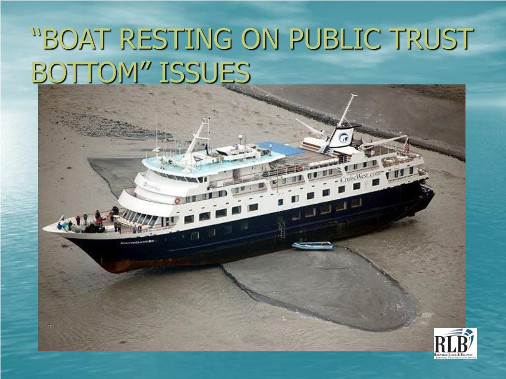 """""""BOAT RESTING ON PUBLIC TRUST BOTTOM"""" ISSUES"""