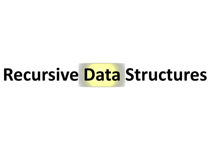 Recursive Data Structures