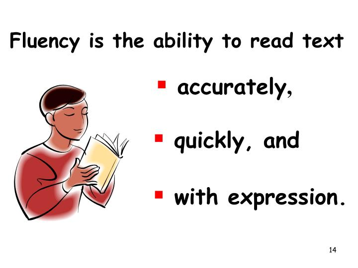 Fluency is the ability to read text