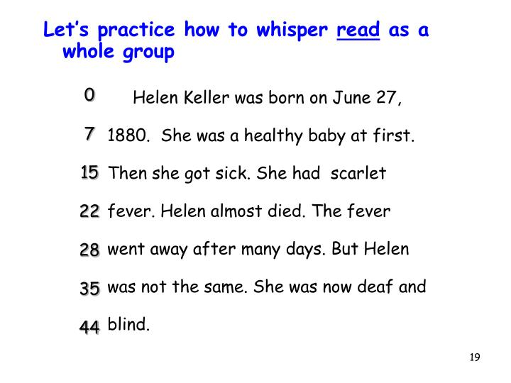 Helen Keller was born on June 27, 1880.  She was a healthy baby at first. Then she got sick. She had  scarlet fever. Helen almost died. The fever went away after many days. But Helen was not the same. She was now deaf and blind.