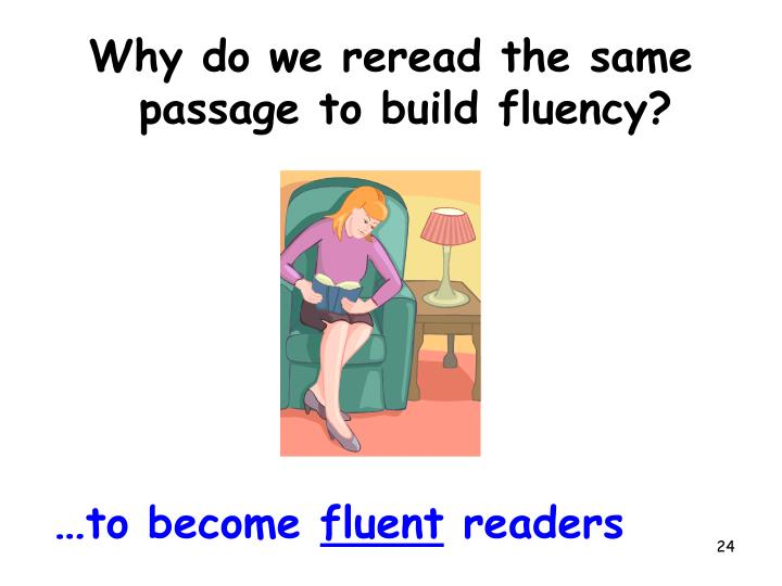 Why do we reread the same passage to build fluency?