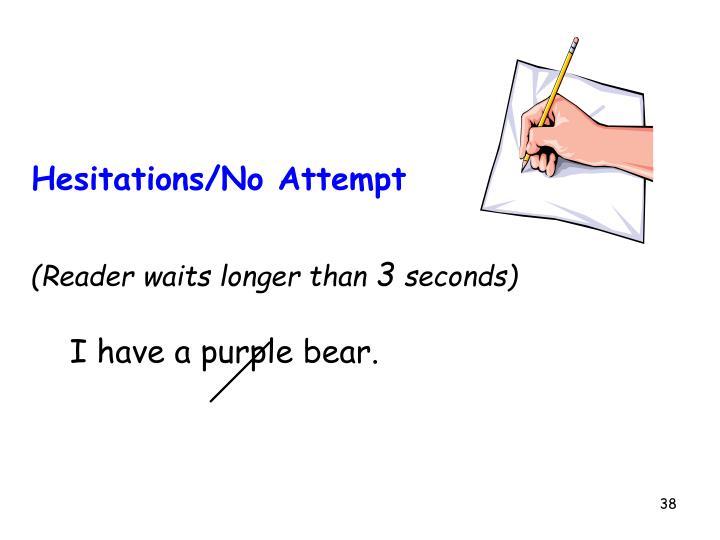Hesitations/No Attempt
