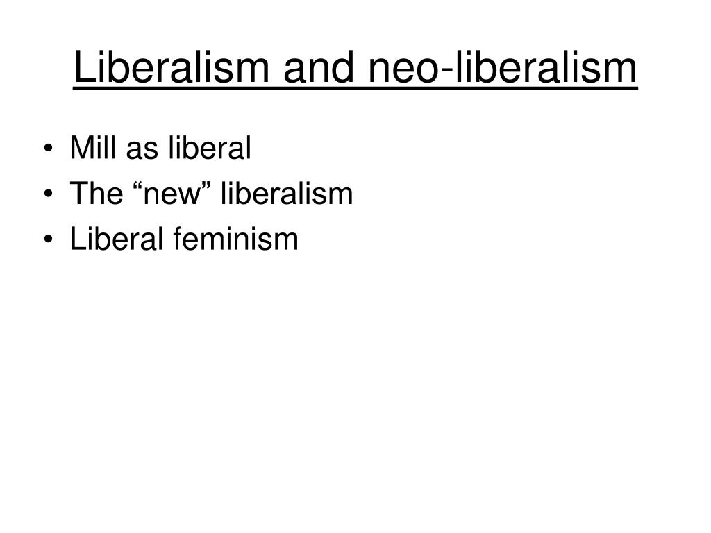 Liberalism and neo-liberalism
