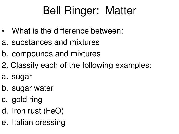 Bell Ringer:  Matter