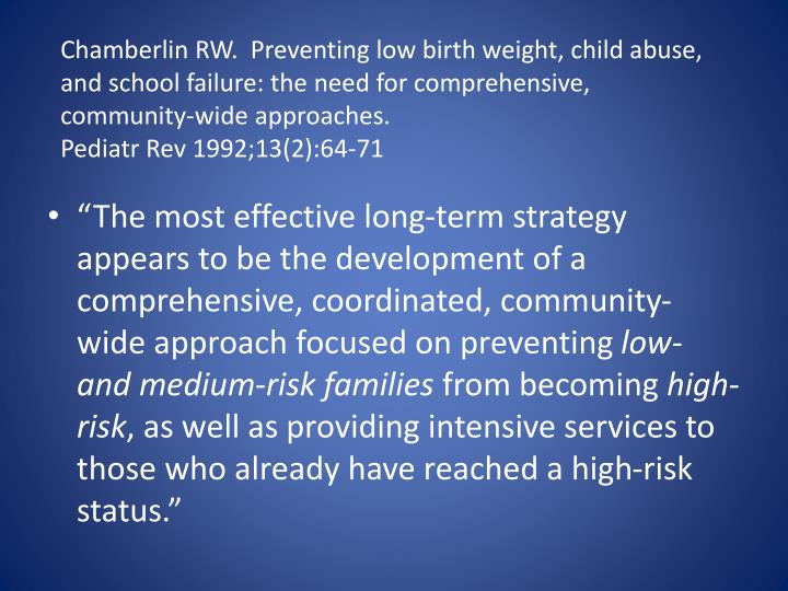 Chamberlin RW.  Preventing low birth weight, child abuse, and school failure: the need for comprehensive, community-wide approaches.