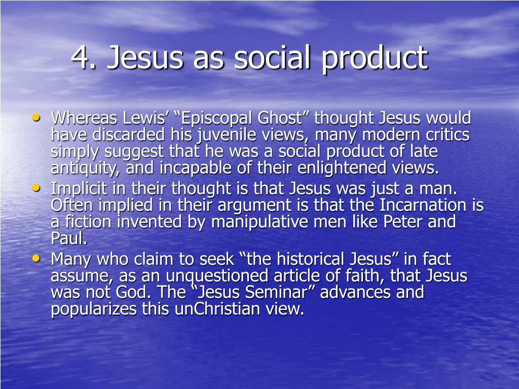 4. Jesus as social product