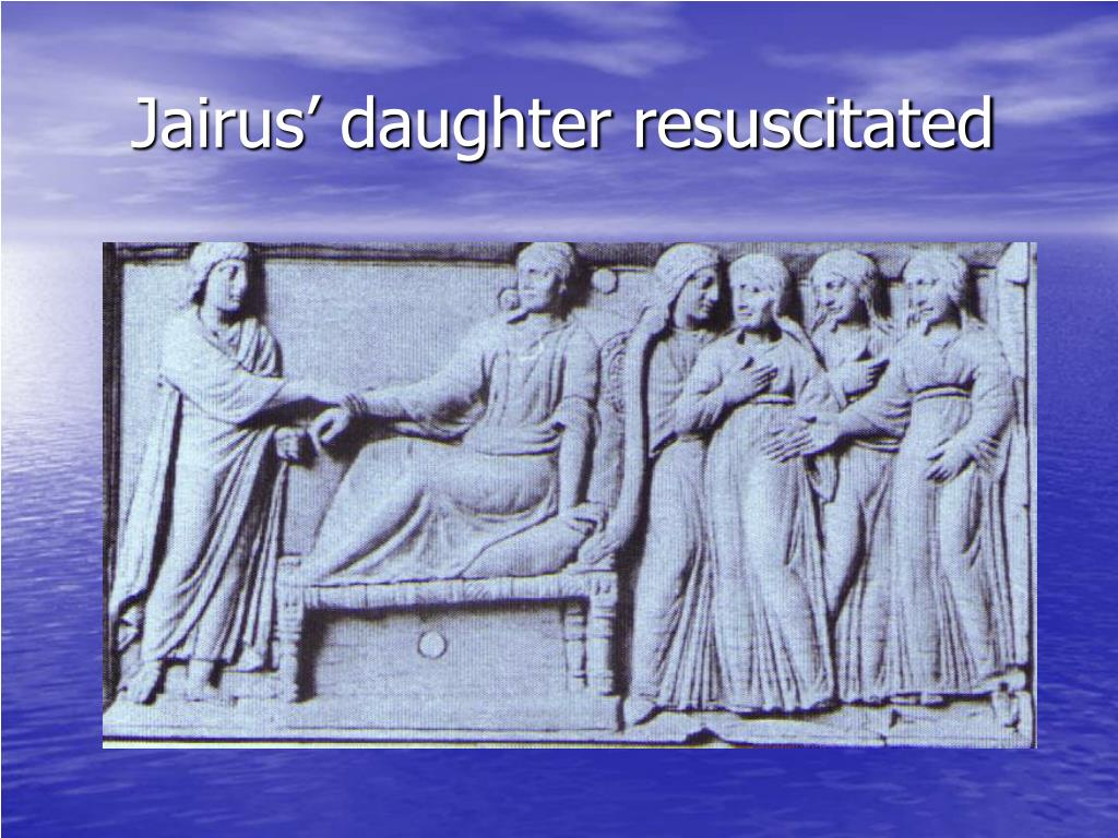 Jairus' daughter resuscitated