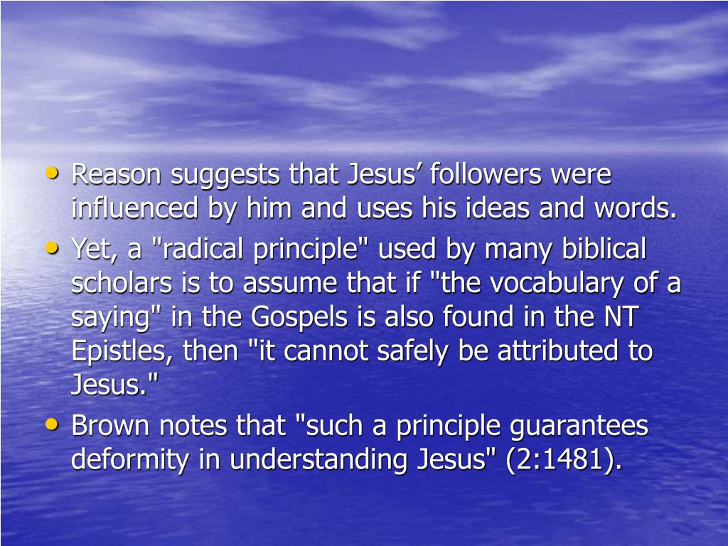 Reason suggests that Jesus' followers were influenced by him and uses his ideas and words.