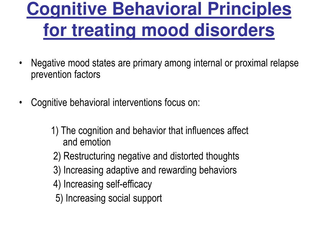 Cognitive Behavioral Principles for treating mood disorders