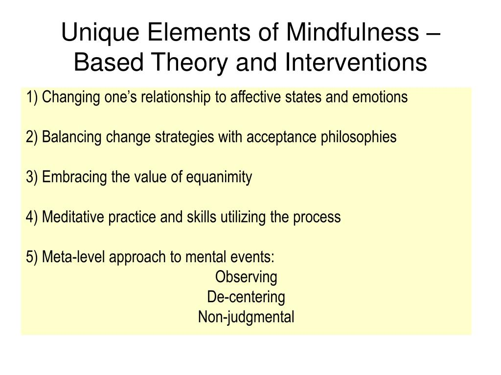 Unique Elements of Mindfulness –Based Theory and Interventions