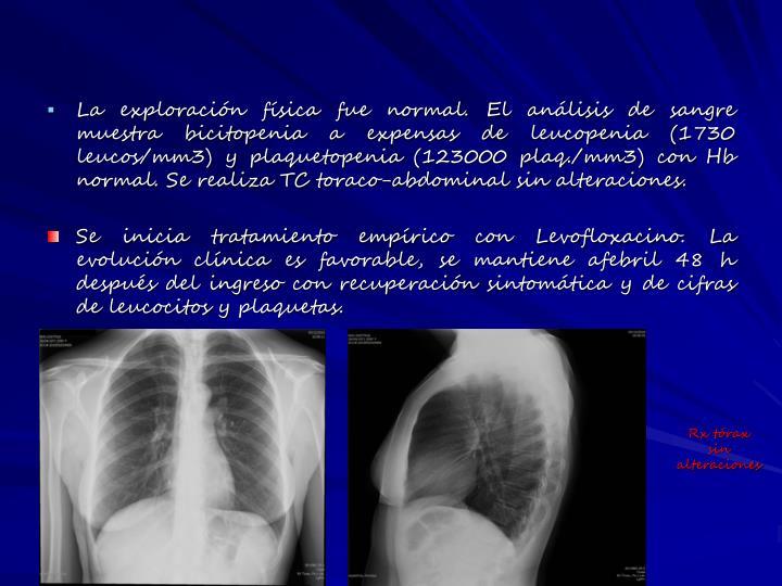 La exploración física fue normal. El análisis de sangre muestra bicitopenia a expensas de leucopenia (1730 leucos/mm3) y plaquetopenia (123000 plaq./mm3) con Hb normal. Se realiza TC toraco-abdominal sin alteraciones.