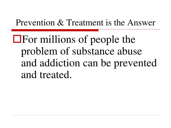 Prevention & Treatment is the Answer