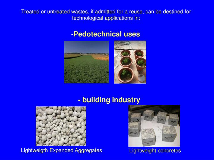 Treated or untreated wastes, if admitted for a reuse, can be destined for technological applications in: