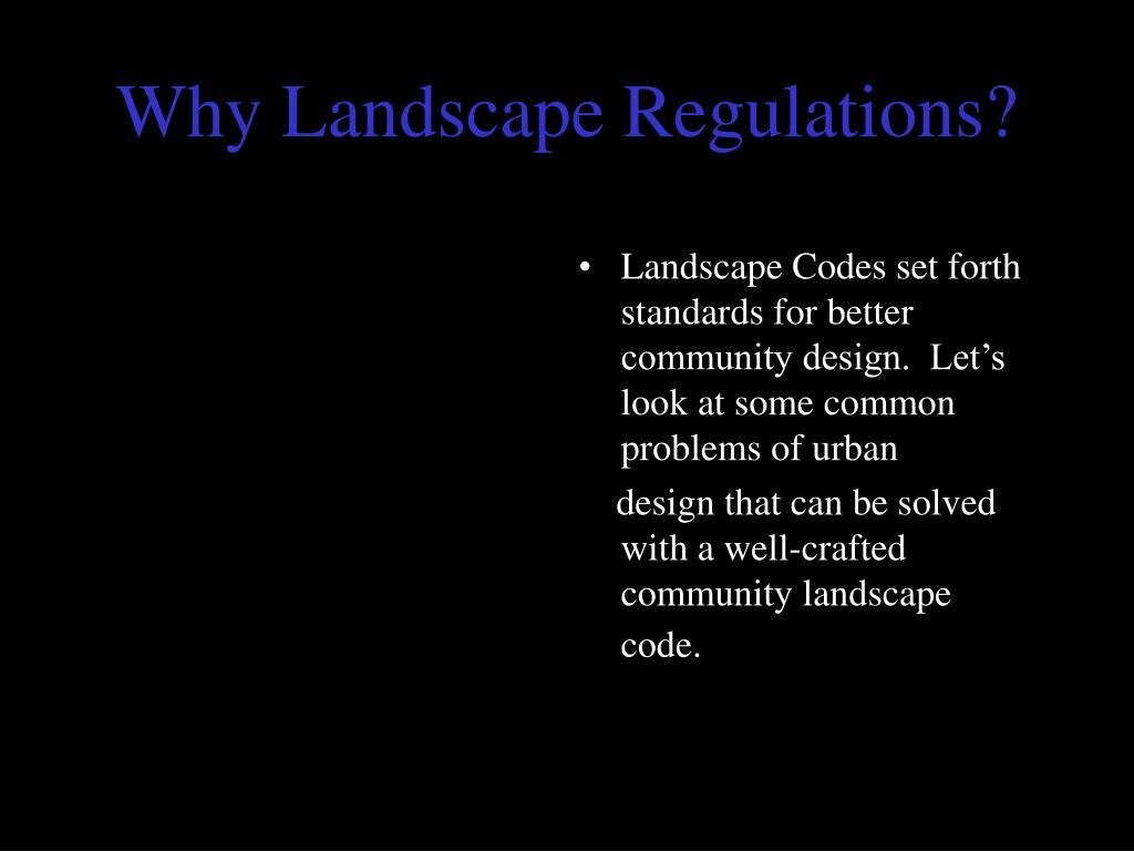 Why Landscape Regulations?