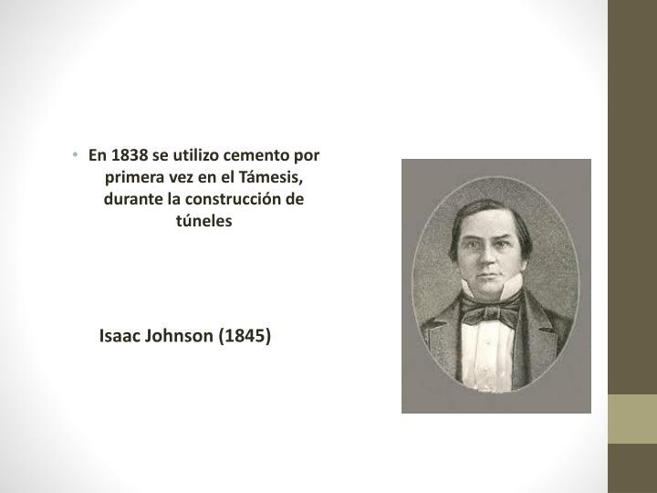 En 1838 se utilizo cemento por primera vez en el Támesis, durante la construcción de túneles