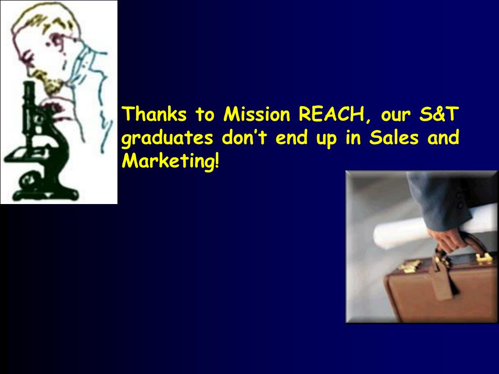 Thanks to Mission REACH, our S&T graduates don't end up in Sales and Marketing!