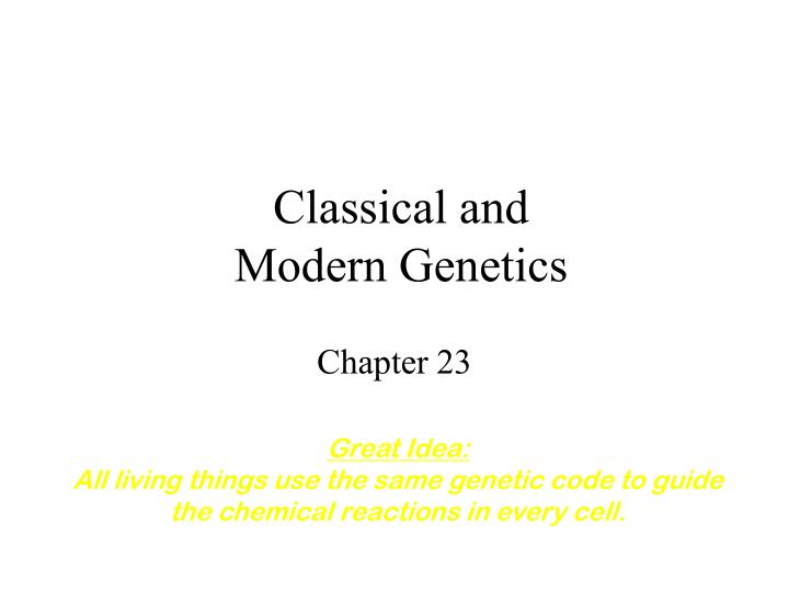 Classical and modern genetics
