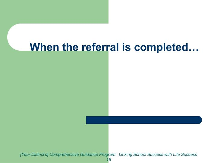 When the referral is completed…