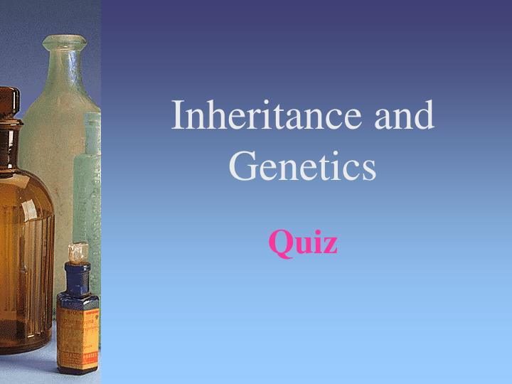Inheritance and genetics