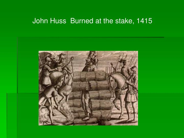 John Huss  Burned at the stake, 1415