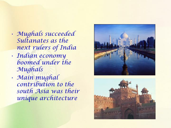 Mughals succeeded Sultanates as the next rulers of India