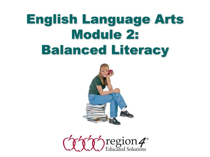 English language arts module 2 balanced literacy