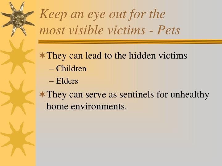 Keep an eye out for the               most visible victims - Pets